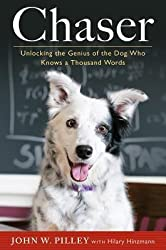[(Chaser: Unlocking the Genius of the Dog Who Knows a Thousand Words)] [Author: Dr John W Pilley] published on (October, 2013)