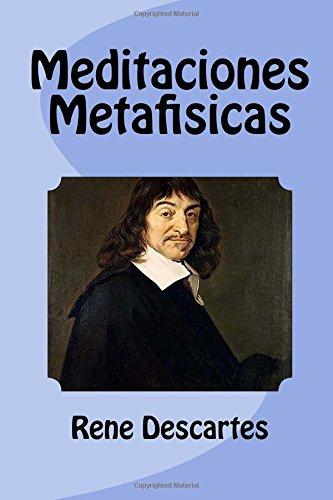 Meditaciones Metafisicas: Volume 6 (FILOSOFIA UNIVERSAL)