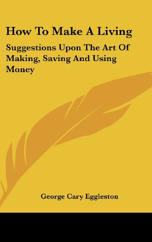 How to Make a Living: Suggestions Upon the Art of Making, Saving and Using Money