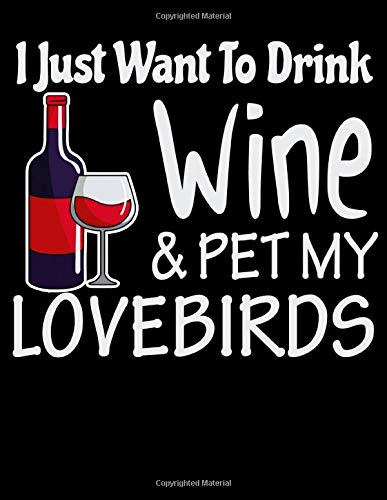 I Just Want to Drink Wine & Pet My Lovebirds: 2020 Bird Planner for Organizing Your Life -