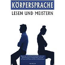 Körpersprache lesen und meistern EBook über nonverbale Kommunikation für mehr Selbstbewusstsein im Dating Flirten und Liebe, für Frauen und Männer im Beruf und Beziehungen