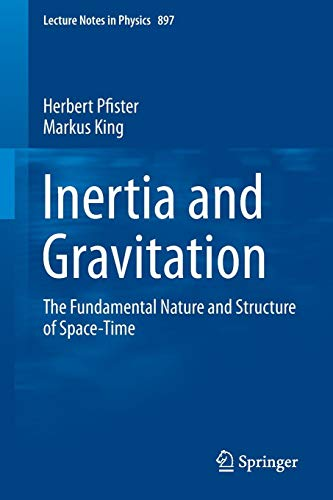Inertia and Gravitation: The Fundamental Nature and Structure of Space-Time (Lecture Notes in Physics, Band 897)
