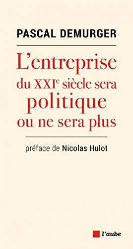 L'Entreprise du Xxieme Siecle Sera Politique Ou Ne Sera Plus par Pascal DEMURGER