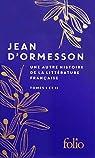 Une autre histoire de la littérature française I, II par d`Ormesson