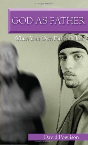 God As Father: When Your Own Father Fails (VantagePoint Books) by David Powlison (2005-07-28)
