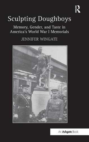 Sculpting Doughboys: Memory, Gender, and Taste in America's World War I Memorials by Jennifer Wingate (2013-07-01) -
