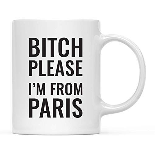 Funny 11oz. Coffee Mug Gag Gift, Bitch Please I'm from Paris, 1-Pack, Includes Gift Box, Funny Christmas Birthday Friend Coworker Long Distance Moving Away Hostess Present Ideas