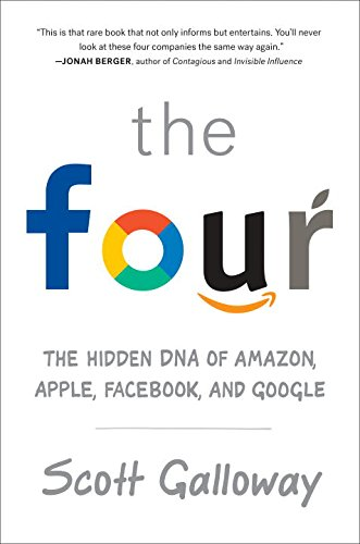 The Four: The Hidden DNA of Amazon, Apple, Facebook, and Google par Scott Galloway