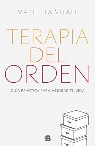 Terapia del orden: Guía práctica para mejorar tu vida por Marietta Vitale