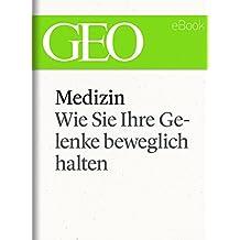 Medizin: Wie Sie Ihre Gelenke beweglich halten (GEO eBook Single) (German Edition)
