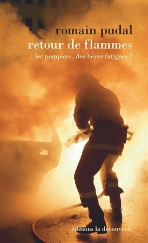Retour de flammes : Les pompiers, les héros fatigués ? par From Editions La Découverte