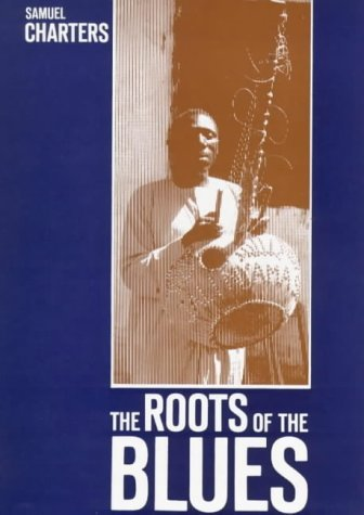The Roots of the Blues: An African Search (Roots of the Blues CL) by Samuel Barclay Charters (1981-04-01)