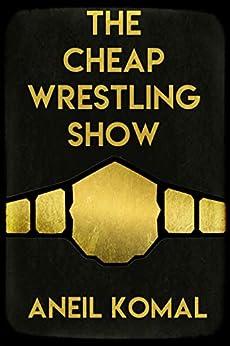 The Cheap Wrestling Show por Aneil Komal