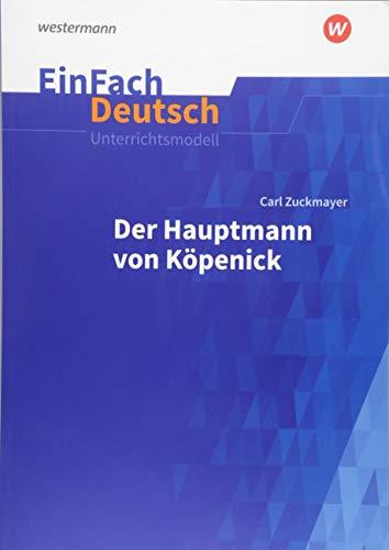 EinFach Deutsch Unterrichtsmodelle: Carl Zuckmayer: Der Hauptmann von Köpenick - Neubearbeitung: Klassen 8 - 10