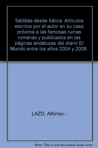 Tablillas desde Itálica. Artículos escritos por el autor en su casa próxima a...