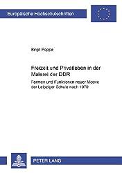 Freizeit und Privatleben in der Malerei der DDR: Formen und Funktionen neuer Motive der Leipziger Schule nach 1970 (Europäische Hochschulschriften / ... / Publications Universitaires Européennes)