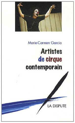 Artistes de cirque contemporain par Marie-Carmen Garcia
