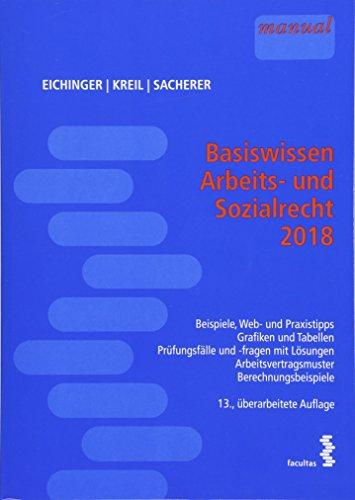Basiswissen Arbeits- und Sozialrecht 2018: Beispiele, Web- und Grafiktipps - Grafiken und Tabellen - Prüfungsfälle und -fragen mit Lösungen - Arbeitsvertragsmuster - Berechnungsbeispiele