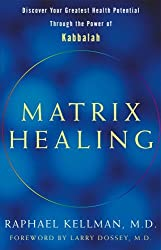Matrix Healing: Discover Your Greatest Health Potential Through the Power of the Kabbalah by Raphael Kellman (2005-01-03)