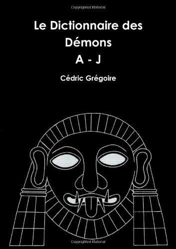 Le Dictionnaire des Démons A - J (Volume I) par Cédric Grégoire