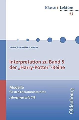 Klasse! Lektüre: 7./8. Jahrgangsstufe - Interpretation zu Band V der Harry-Potter-Reihe: Band 13