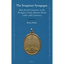 The Imaginary Synagogue: Anti-Jewish Literature in the Portuguese Early Modern World (16th-18th Centuries)