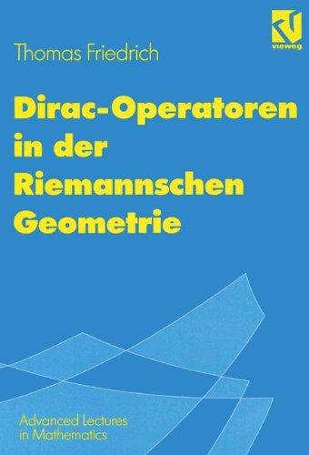 Dirac-Operatoren in der Riemannschen Geometrie: Mit einem Ausblick auf die Seiberg-Witten-Theorie (Advanced Lectures in Mathematics) (German Edition)