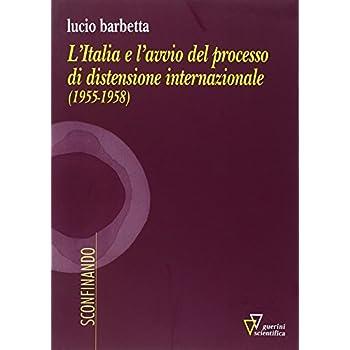 L'italia E L'avvio Del Processo Di Distensione Internazionale (1955-1958)