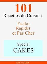 Spécial Cakes: 101 Recettes de Cuisine Faciles, Rapides et Pas Cher
