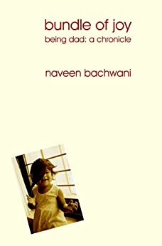 Bundle of Joy (Being Dad: A Chronicle) by [Bachwani, Naveen]