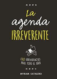 La agenda irreverente par Myriam Sayalero