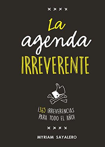 La agenda irreverente: ¡365 irreverencias para todo el año! (Ocio y tiempo libre) por Myriam Sayalero