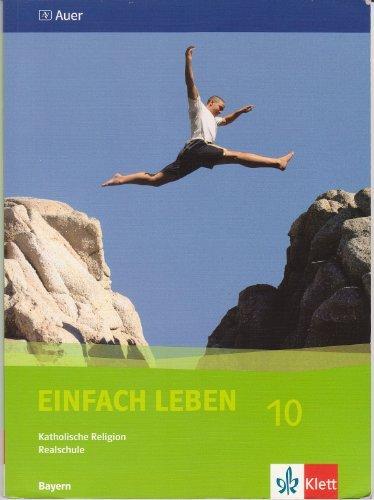 Einfach Leben. Katholische Religion für Realschulen in Bayern/Schülerband 10. Jahrgangsstufe