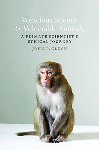 Voracious Science and Vulnerable Animals: A Primate Scientist's Ethical Journey (Animal Lives) by John P. Gluck (2016-10-26)