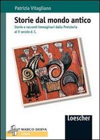 Storie del mondo antico. Storie e racconti immaginari dalla preistoria al V secolo d. C.