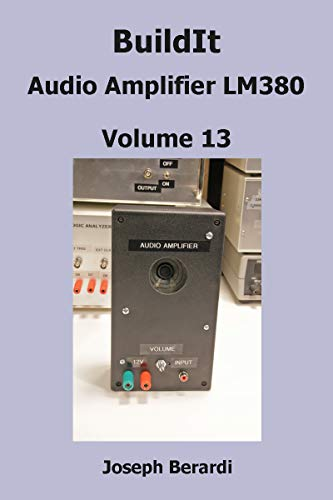BuildIt Audio Amplifier LM380: Volume 13 (English Edition) por Joseph Berardi