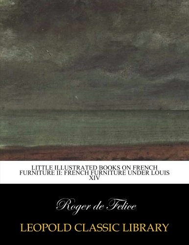 Little illustrated books on French furniture II: French furniture under Louis XIV por Roger de Felice