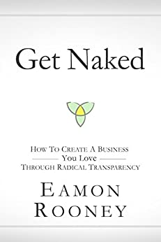 Get Naked : How to Create a Business You Love through Radical Transparency (English Edition) di [Rooney , Eamon ]