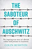 The Saboteur of Auschwitz: The Inspiring True Story of a British Soldier Imprisoned in Auschwitz