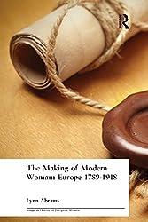 The Making of Modern Woman (Longman History of European Women)