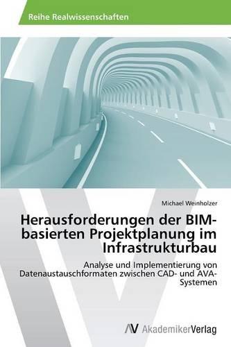 Herausforderungen der BIM-basierten Projektplanung im Infrastrukturbau: Analyse und Implementierung von Datenaustauschformaten zwischen CAD- und AVA- Systemen