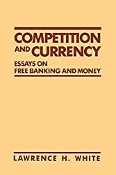 Competition and Currency: Essays on Free Banking and Money (Cato Institute Book Series)