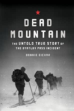 Dead Mountain: The Untold True Story of the Dyatlov Pass Incident (English  Edition) eBook: Eichar, Donnie: Amazon.fr