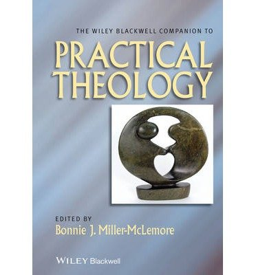 [(The Wiley-Blackwell Companion to Practical Theology)] [ Edited by Bonnie J. Miller-McLemore ] [January, 2014]