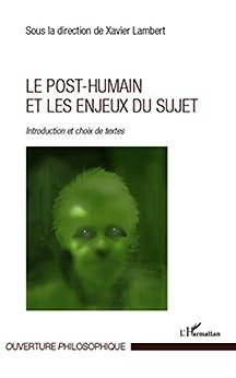 Le post-humain et les enjeux du sujet: Introduction et choix de textes par [Lambert, Xavier]