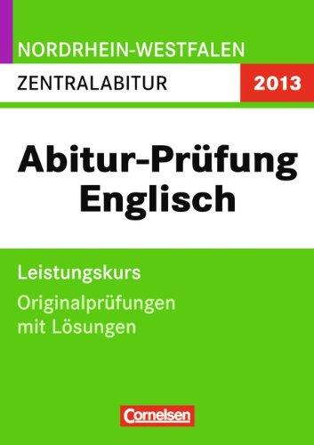 Cornelsen Schulverlage Abitur Originalprüfungen Englisch - Nordrhein-Westfalen 2012: Zentralabitur - Leistungskurs (Gymnasium/Gesamtschule) Prüfungsaufgaben mit Lösungen