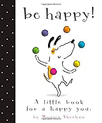 Be Happy!: A Little Book for a Happy You by Monica Sheehan (2010-03-23)