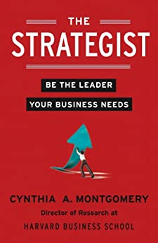 The Strategist: Be the Leader Your Business Needs de [Montgomery, Cynthia]