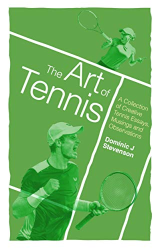 The Art of Tennis: A Collection of Creative Tennis Essays, Musings and Observations (English Edition)
