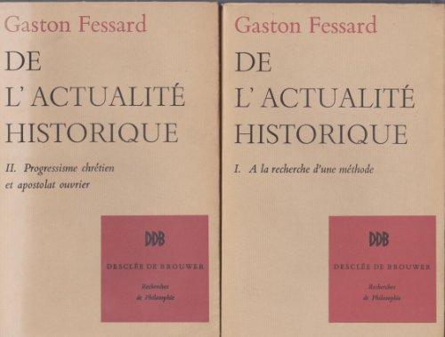 De l'actualit historique Tome I A la recherche d'un mthode Tome II Progressisme chrtien et apostolat ouvrier En deux volumes